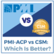 PMI-ACP vs CSM: Which is Better?