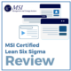 MSI Certified Lean Six Sigma Review