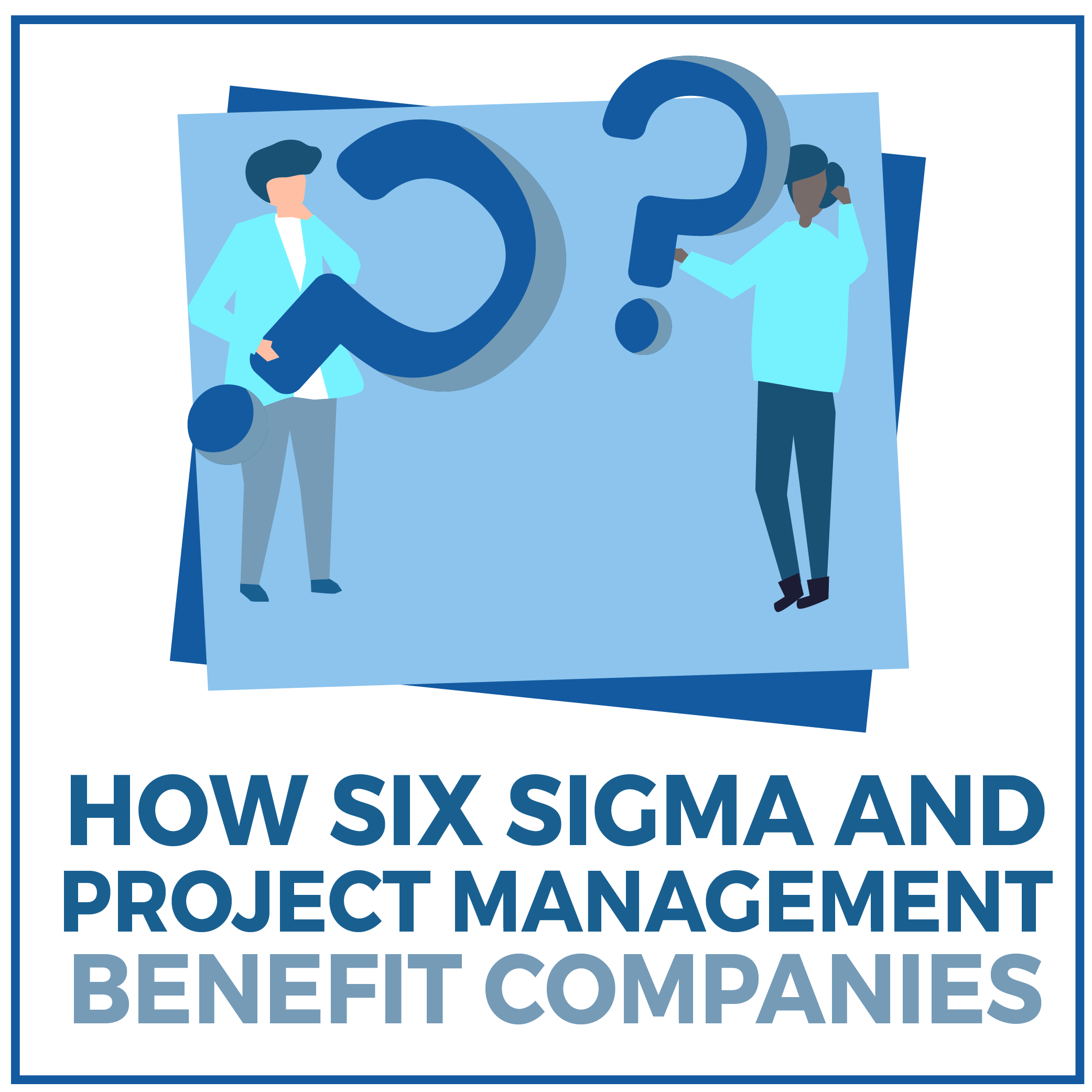 How Six Sigma and Project Management Benefit Companies
